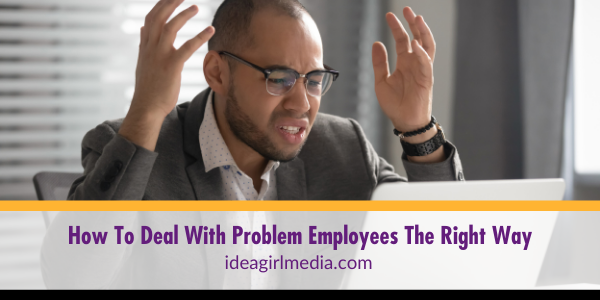 How To Deal With Problem Employees The Right Way explained for you at Idea Girl Media