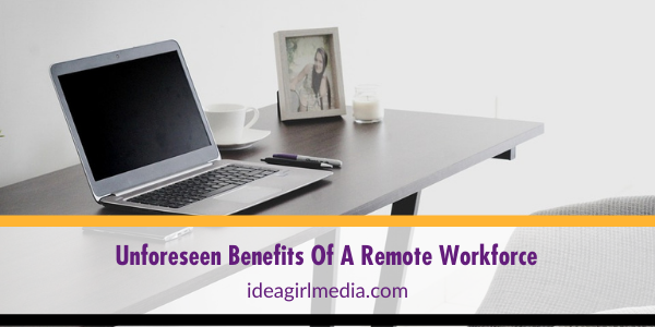 Unforeseen Benefits Of A Remote Workforce explained at Idea Girl Media