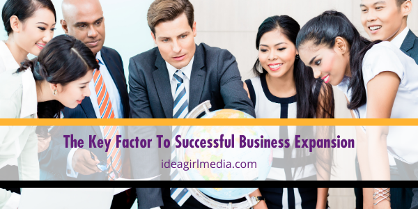 The Key Factor To Successful Business Expansion provided and outlined at Idea Girl Media