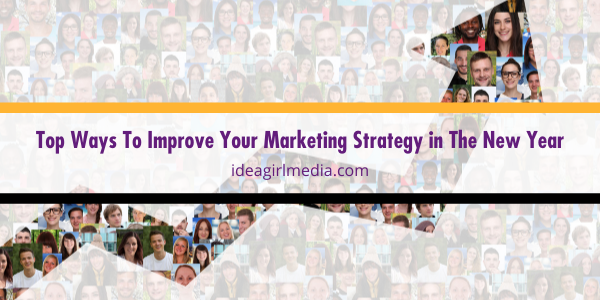 Top Ways To Improve Your Marketing Strategy in The New Year outlined and defined at Idea Girl Media