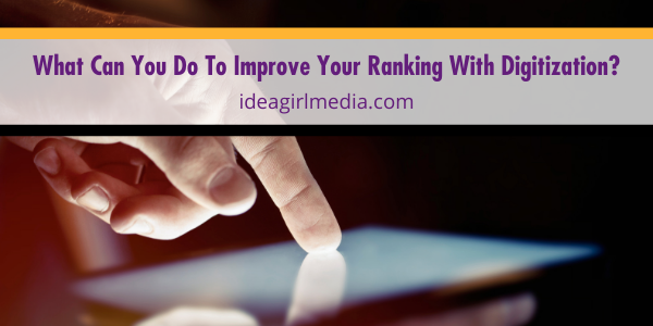 What Can You Do To Improve Your Ranking With Digitization? The answers provided at Idea Girl Media