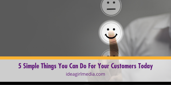 Five Simple Things You Can Do For Your Customers Today outlined for you at Idea Girl Media