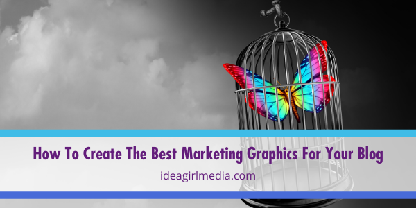 How To Create The Best Marketing Graphics For Your Blog outlined at Idea Girl Media