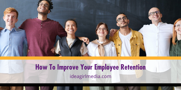 How To Improve Your Employee Retention explained at Idea Girl Media