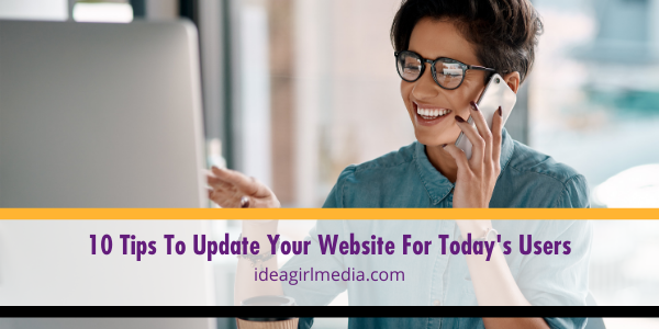 Ten Tips To Update Your Website For Today's Users listed and explained for you at Idea Girl Media