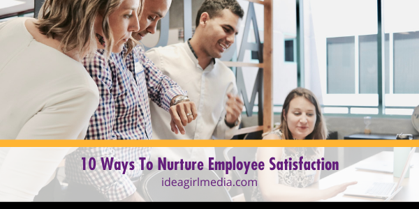 Ten Ways To Nurture Employee Satisfaction listed in detail at Idea Girl Media
