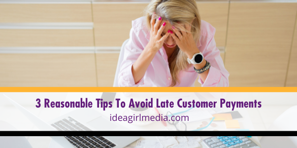 Three Reasonable Tips To Avoid Late Customer Payments listed for you at Idea Girl Media
