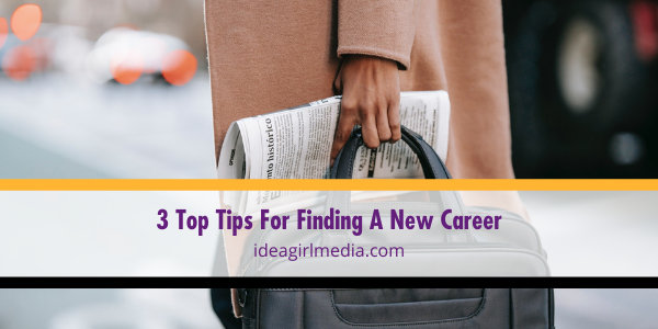 Three Top Tips For Finding A New Career listed and detailed at Idea Girl Media