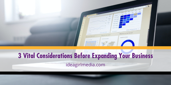 Three Vital Considerations Before Expanding Your Business outlined for you at Idea Girl Media