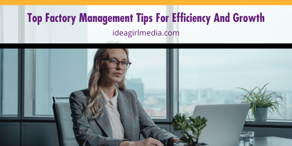 Top Factory Management Tips For Efficiency And Growth listed and detailed for you at Idea Girl Media