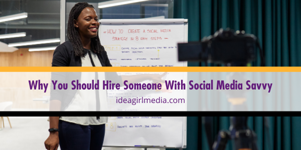 Why You Should Hire Someone With Social Media Savvy outlined for you at Idea Girl Media