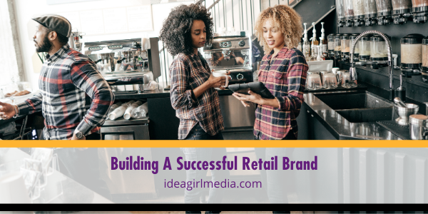 Building A Successful Retail Brand listed and explained at Idea Girl Media