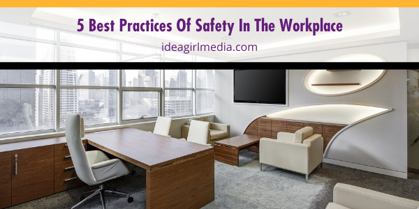 Five Best Practices Of Safety In The Workplace listed and explained at Idea Girl Media