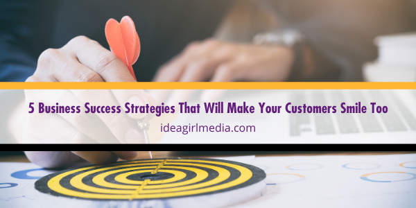Five Business Success Strategies That Will Make Your Customers Smile Too defined at Idea Girl Media