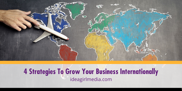 Four Strategies To Grow Your Business Internationally detailed for you at Idea Girl Media