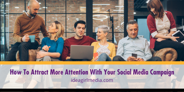 How To Attract More Attention With Your Social Media Campaign explained at Idea Girl Media