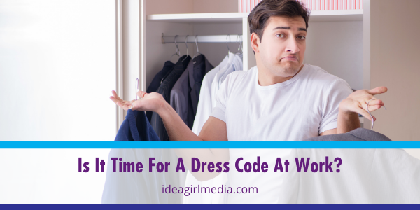 Is It Time For A Dress Code At Work? Answered in list form by Idea Girl Media
