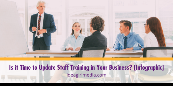 Is it Time to Update Staff Training in Your Business? [Infographic] offered for you at Idea Girl Media