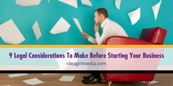 Nine Legal Considerations To Make Before Starting Your Business listed and detailed at Idea Girl Media