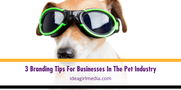 Three Branding Tips For Businesses In The Pet Industry outlined for you at Idea Girl Media