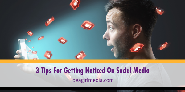 Three Tips For Getting Noticed On Social Media listed and defined at Idea Girl Media