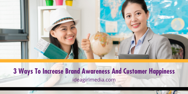 Three Ways To Increase Brand Awareness And Customer Happiness listed and explained at Idea Girl Media