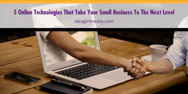 Five Online Technologies That Take Your Small Business To The Next Level outlined and explained at Idea Girl Media