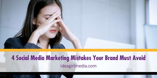 Four Social Media Marketing Mistakes Your Brand Must Avoid listed and explained at Idea Girl Media