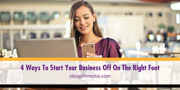 Four Ways To Start Your Business Off On The Right Foot outlined at Idea Girl Media
