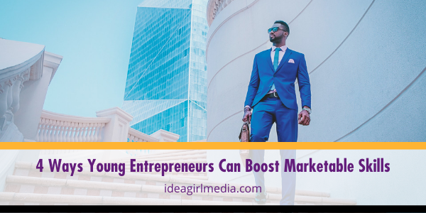 Four Ways Young Entrepreneurs Can Boost Marketable Skills outlined at Idea Girl Media