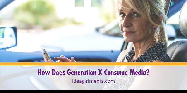 How Does Generation X Consume Media? That question answered at Idea Girl Media