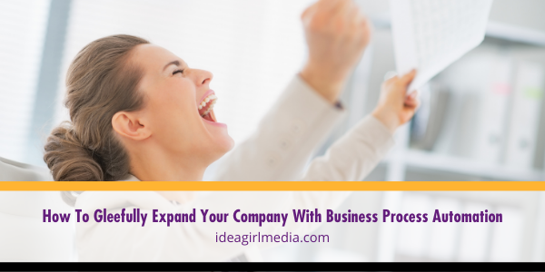How To Gleefully Expand Your Company With Business Process Automation explained at Idea Girl Media