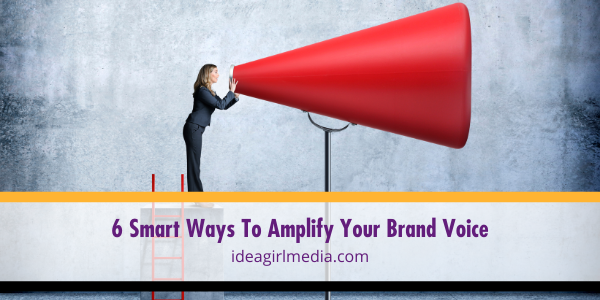 Six Smart Ways To Amplify Your Brand Voice outlined at Idea Girl Media