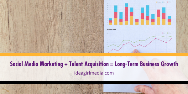 Social Media Marketing + Talent Acquisition = Long-Term Business Growth - The equation explained at Idea Girl Media