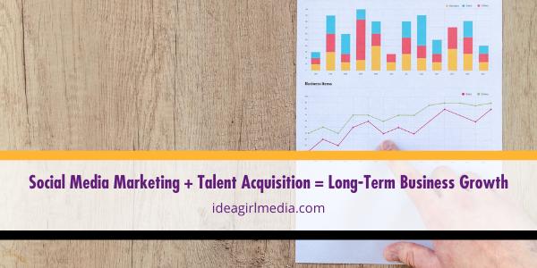 Social Media Marketing + Talent Acquisition = Long-Term Business Growth | Idea Girl Media