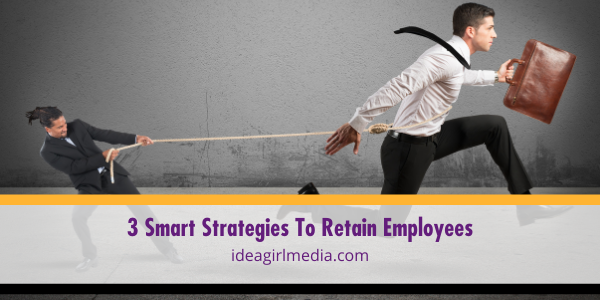 Three Smart Strategies To Retain Employees outlined at Idea Girl Media