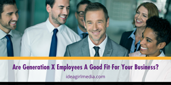 Are Generation X Employees A Good Fit For Your Business? That question answered in five smart steps at Idea Girl Media