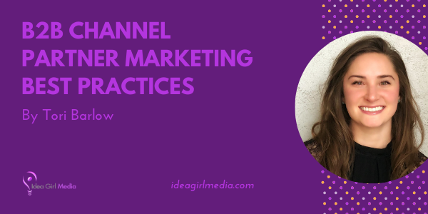 B2B Channel Partner Marketing Best Practices defined and explained by Tori Barlow of Allbound at Idea Girl Media