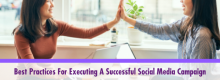 Best Practices For Executing A Successful Social Media Campaign listed and explained at Idea Girl Media