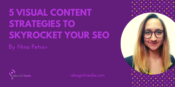 Five Visual Content Strategies To Skyrocket Your SEO outlined at Idea Girl Media
