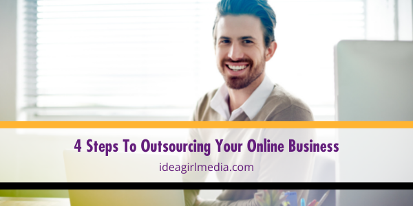 Four Steps To Outsourcing Your Online Business outlined by Idea Girl Media