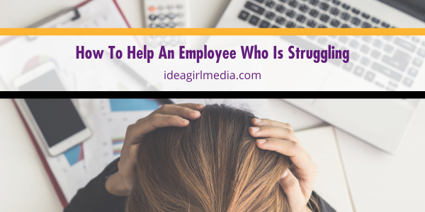 How To Help An Employee Who Is Struggling outlined and explained at Idea Girl Media