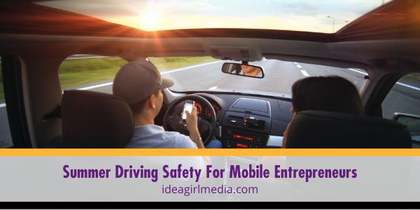 Summer Driving Safety For Mobile Entrepreneurs explained at Idea Girl Media