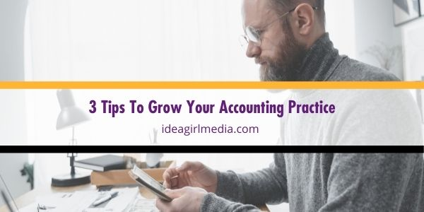 Here are three tips to grow your accounting practice, outlined at Idea Girl Media