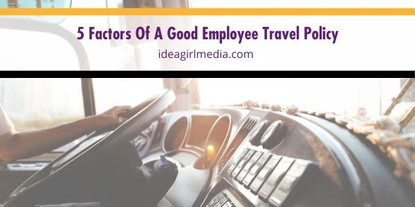 Keeping your employees safe while on the road is also your responsibility as a business owner. Compare your current employee travel policy with these factors, outlined at Idea Girl Media.