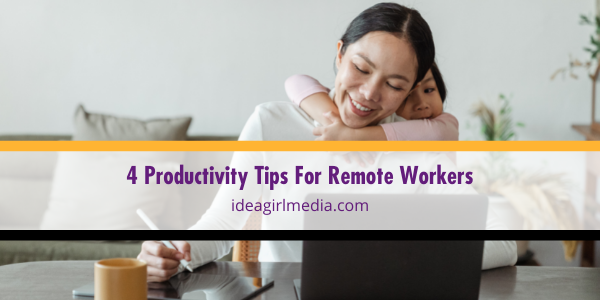 Four Productivity Tips For Remote Workers listed and explained at Idea Girl Media