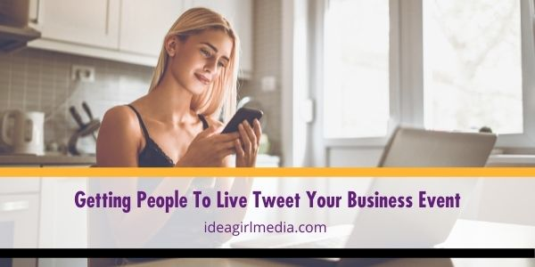 Four Ways Of Getting People To Live Tweet Your Business Event outlined at Idea Girl Media