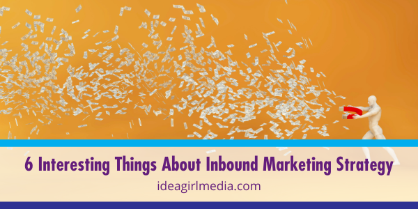 Six Interesting Things About Inbound Marketing Strategy listed and explained at Idea Girl Media