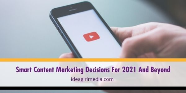 To make your business relevant for the next few years, here are smart content marketing decisions to adapt to your marketing strategy, explained at Idea Girl Media.