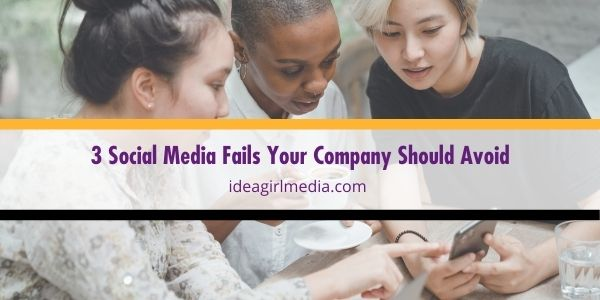 Avoid these social media fails to make your marketing campaign more effective, as explained at Idea Girl Media.
